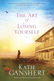 The Art of Losing Yourself - A Novel ebook by Katie Ganshert