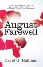 August Farewell - The Last Sixteen Days of a Thirty-Three-Year Romance ebook by David G. Hallman