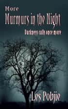 More Murmurs In The Night ebook by Les Pobjie