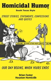 Homicidal Humor - Street Stories, Statements, Confessions and Quotes ebook by Sgt. Brian Foster