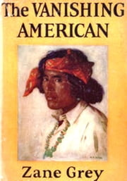 The Vanishing American ebook by Zane Grey