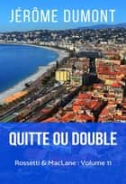 Quitte ou double - Rossetti & MacLane, 11 eBook by Jerome Dumont