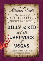 Billy the Kid and the Vampyres of Vegas - A Lost Story from the Secrets of the Immortal Nicholas Flamel ebook by Michael Scott