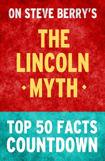 The Lincoln Myth: Top 50 Facts Countdown ebook by TOP 50 FACTS