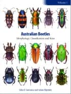 Australian Beetles Volume 1 - Morphology, Classification and Keys ebook by Adam Slipinski, John Lawrence
