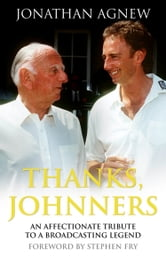 Thanks, Johnners: An Affectionate Tribute to a Broadcasting Legend ebook by Jonathan Agnew