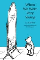 When We Were Very Young ebook by A. A. Milne, E. H. Shepard