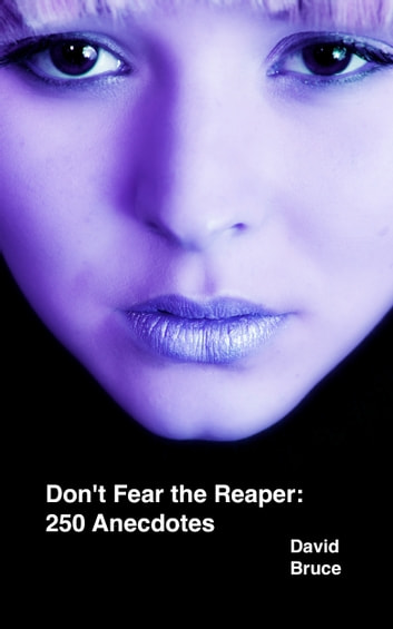 Dont Fear The Reaper 250 Anecdotes Ebook By David Bruce