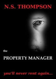 The Property Manager: You'll never rent again ebook by NS Thompson