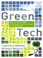 Green Tech - How to Plan and Implement Sustainable IT Solutions ebook by Lawrence WEBBER, Michael WALLACE