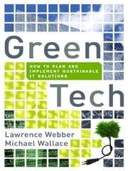Green Tech - How to Plan and Implement Sustainable IT Solutions ebook by Lawrence WEBBER,Michael WALLACE