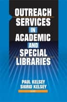 Outreach Services in Academic and Special Libraries ebook by Linda S Katz