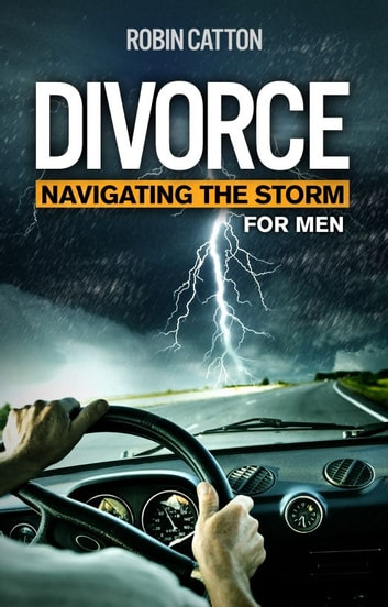 Divorce: Navigating the Storm - For Men ebook by Robin Catton