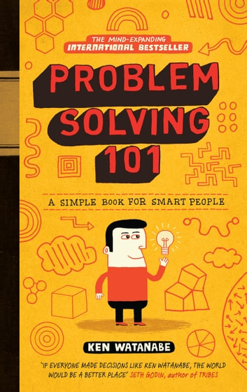 Problem Solving 101 - A simple book for smart people ebook by Ken Watanabe
