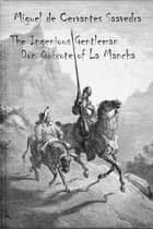 The Ingenious Gentleman Don Quixote of La Mancha ebook by de Cervantes, Miguel, Ormsby,...