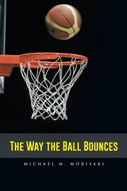 The Way the Ball Bounces ebook by Michael M. Morisaki