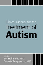 Clinical Manual for the Treatment of Autism ebook by Eric Hollander,Evdokia Anagnostou