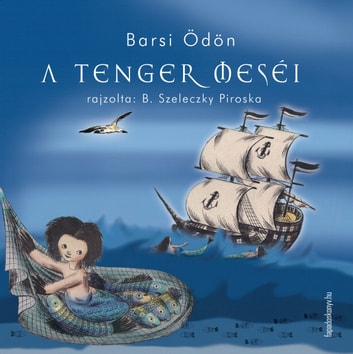 A tenger meséi ebook by Barsi Ödön