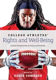 College Athletes' Rights and Well-Being - Critical Perspectives on Policy and Practice ebook by Eddie Comeaux