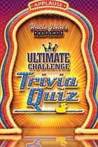 Uncle John's Presents the Ultimate Challenge Trivia Quiz ebook by
