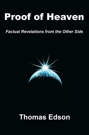 Proof of Heaven: Factual Revelations from the Other Side ebook by Thomas Edson