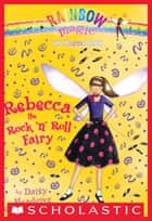 Dance Fairies #3: Rebecca the Rock 'n Roll Fairy - A Rainbow Magic Book ebook by Daisy Meadows