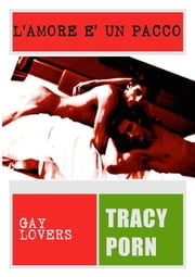 L'amore è un pacco. Gay Lovers 1. ebook by Tracy Porn.