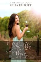 Who We Were ebook by Kelly Elliott
