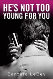 HE'S NOT TOO YOUNG FOR YOU ebook by Barbara LeBey