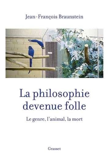 La philosophie devenue folle - Le genre, l'animal, la mort ebook by Jean-François Braunstein