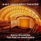 N B C University Theater - The Age of Innocence audiobook by Edith Wharton