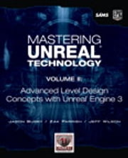 Mastering Unreal Technology, Volume II - Advanced Level Design Concepts with Unreal Engine 3 ebook by Jason Busby,Zak Parrish,Jeff Wilson