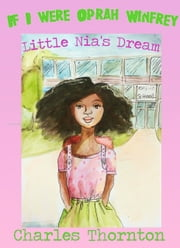 If I Were Oprah Winfrey: Little Nia's Dream ebook by Charles Thornton