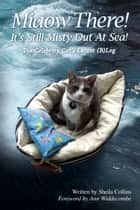 Miaow There! It's Still Misty Out At Sea! - The Celebrity Cat's Latest (B)Log ebook by Sheila Collins