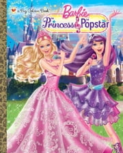 Princess and the Popstar Big Golden Book (Barbie) ebook by Kristen L. Depken,Golden Books