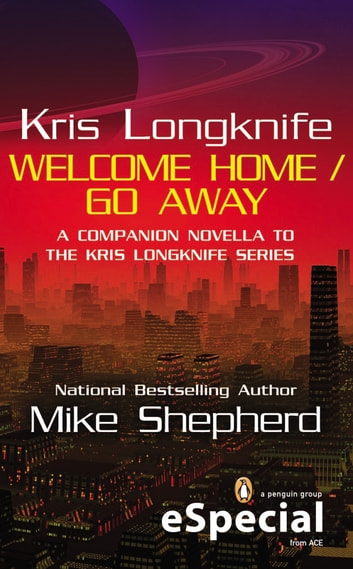 Kris Longknife: Welcome Home / Go Away ebook by Mike Shepherd