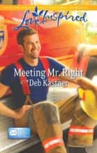 Meeting Mr. Right (Mills & Boon Love Inspired) (Email Order Brides, Book 4) eBook by Deb Kastner