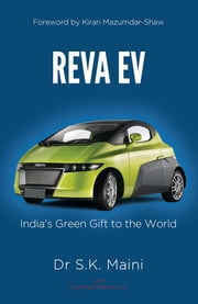 Reva EV - India's Green Gift to the World ebook by Sandhya Mendonca,Dr S K Maini