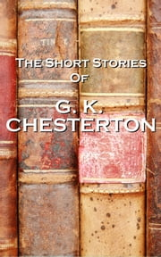 The Short Stories Of GK Chesterton ebook by GK Chesterton