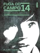Fuga do campo 14 ebook by Blaine Harden