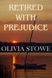 Retired With Prejudice ebook by Olivia Stowe