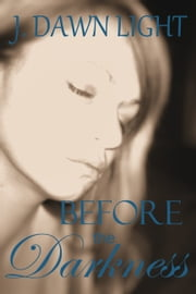 Before the Darkness (Darkness Shorts Book 1) ebook by J. Dawn Light
