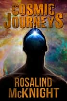 Cosmic Journeys ebook by Rosalind McKnight