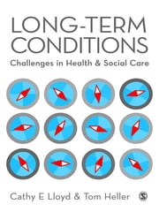 Long-Term Conditions - Challenges in Health & Social Care ebook by Cathy E Lloyd,Mr Tom Heller