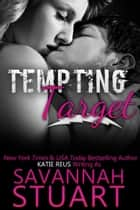 Tempting Target ebook by Katie Reus, Savannah Stuart