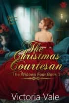 The Christmas Courtesan (A Gentleman Courtesans Novella) - The Widows Four, #1 ebook by