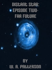 Distant Star: Episode Two - Far Future ebook by W. A. Patterson