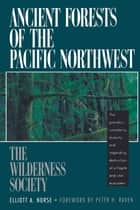 AnciForests of the Pacific Northwest ebook by Elliott A. Norse, Peter H. Raven, The Wilderness Society