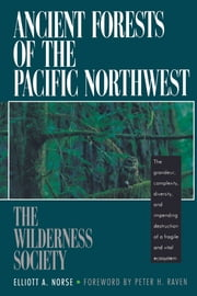 Ancient Forests of the Pacific Northwest ebook by Elliott A. Norse,Peter H. Raven,The Wilderness Society
