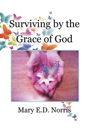 Surviving by the Grace of God ebook by Mary E.D. Norris